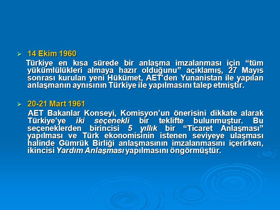  14 Ekim 1960 Türkiye en kısa sürede bir anlaşma imzalanması için tüm yükümlülükleri almaya hazır olduğunu açıklamış, 27 Mayıs sonrası kurulan yeni Hükümet, AET'den Yunanistan ile yapılan anlaşmanın aynısının Türkiye ile yapılmasını talep etmiştir.
