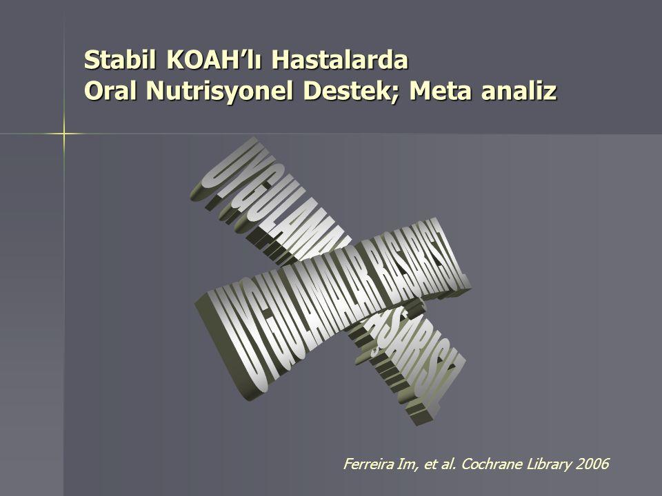 Stabil KOAH'lı Hastalarda Oral Nutrisyonel Destek; Meta analiz Ferreira Im, et al. Cochrane Library 2006