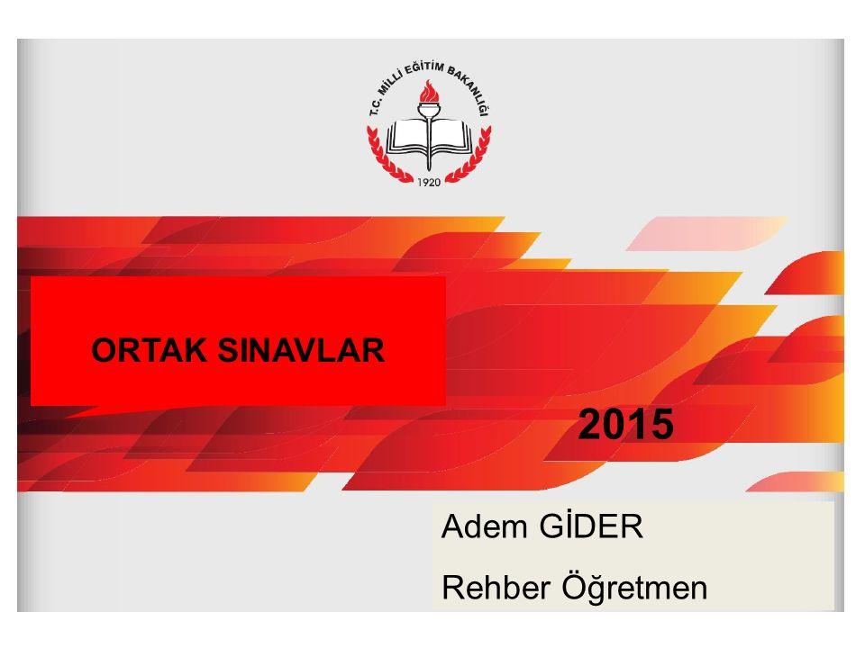 ORTAK SINAVLAR Adem GİDER Rehber Öğretmen 2015