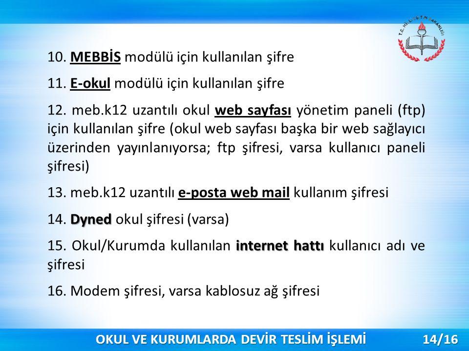 10. MEBBİS modülü için kullanılan şifre 11. E-okul modülü için kullanılan şifre 12. meb.k12 uzantılı okul web sayfası yönetim paneli (ftp) için kullan