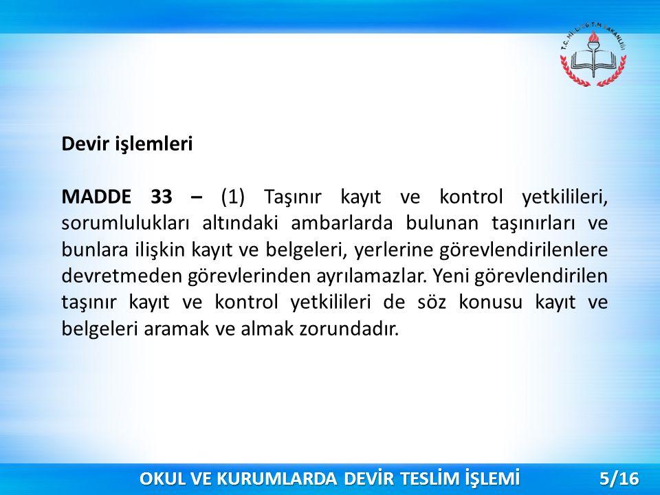 Devir işlemleri MADDE 33 – (1) Taşınır kayıt ve kontrol yetkilileri, sorumlulukları altındaki ambarlarda bulunan taşınırları ve bunlara ilişkin kayıt