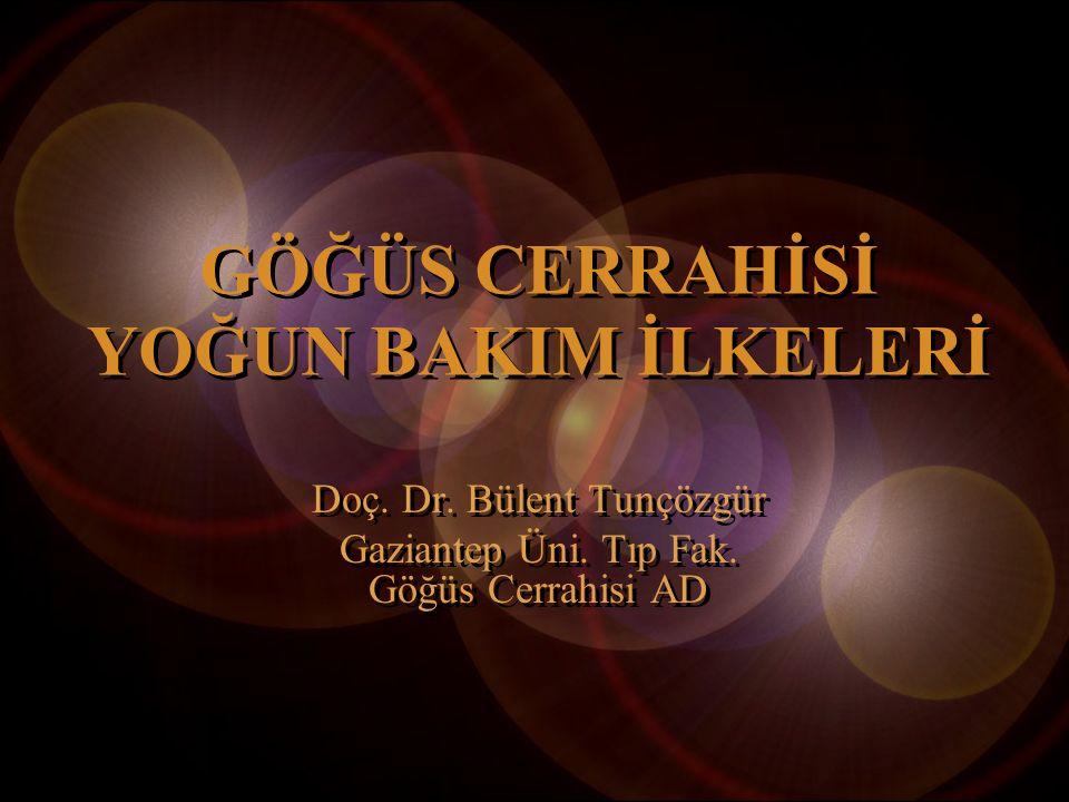 GÖĞÜS CERRAHİSİ YOĞUN BAKIM İLKELERİ Doç.Dr. Bülent Tunçözgür Gaziantep Üni.