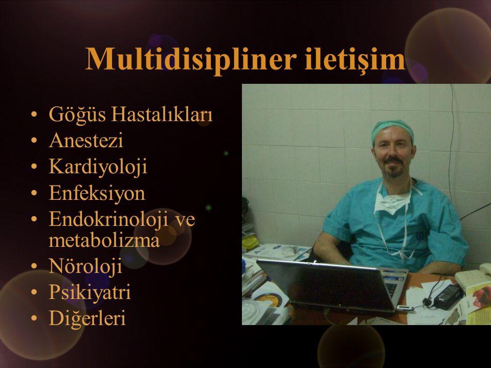 Multidisipliner iletişim Göğüs Hastalıkları Anestezi Kardiyoloji Enfeksiyon Endokrinoloji ve metabolizma Nöroloji Psikiyatri Diğerleri