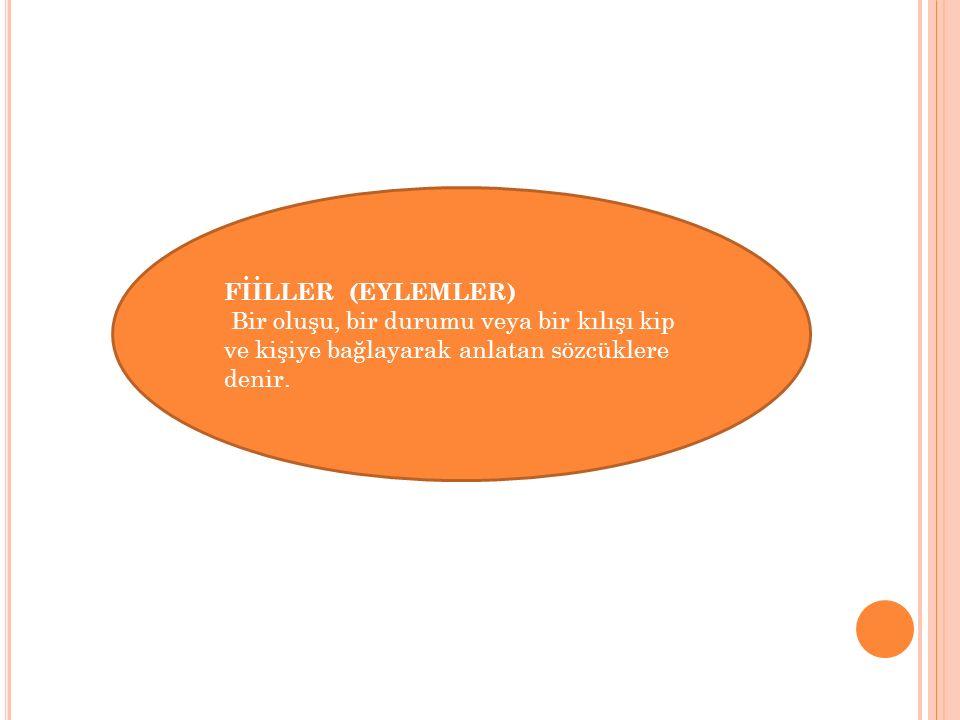 FİİLLER (EYLEMLER) Bir oluşu, bir durumu veya bir kılışı kip ve kişiye bağlayarak anlatan sözcüklere denir.