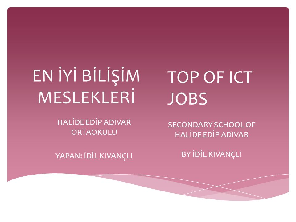 EN İYİ BİLİŞİM MESLEKLERİ HALİDE EDİP ADIVAR ORTAOKULU YAPAN: İDİL KIVANÇLI TOP OF ICT JOBS SECONDARY SCHOOL OF HALİDE EDİP ADIVAR BY İDİL KIVANÇLI