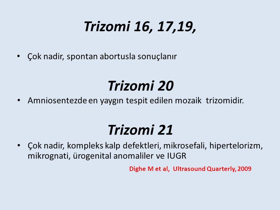 Trizomi 16, 17,19, Çok nadir, spontan abortusla sonuçlanır Trizomi 20 Amniosentezde en yaygın tespit edilen mozaik trizomidir.