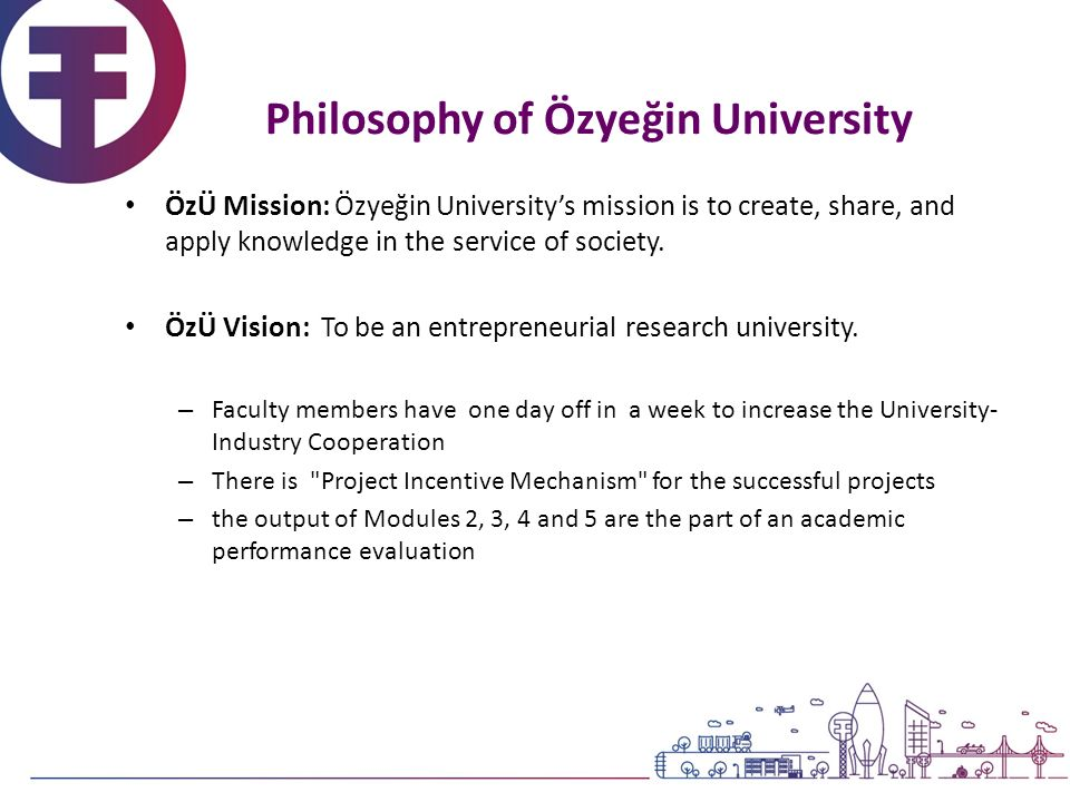 ÖzÜ Mission: Özyeğin University's mission is to create, share, and apply knowledge in the service of society. ÖzÜ Vision: To be an entrepreneurial res