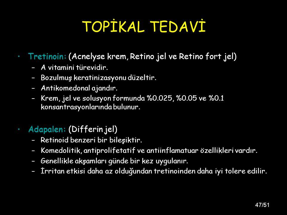 47/51 TOPİKAL TEDAVİ Tretinoin: (Acnelyse krem, Retino jel ve Retino fort jel) –A vitamini türevidir.