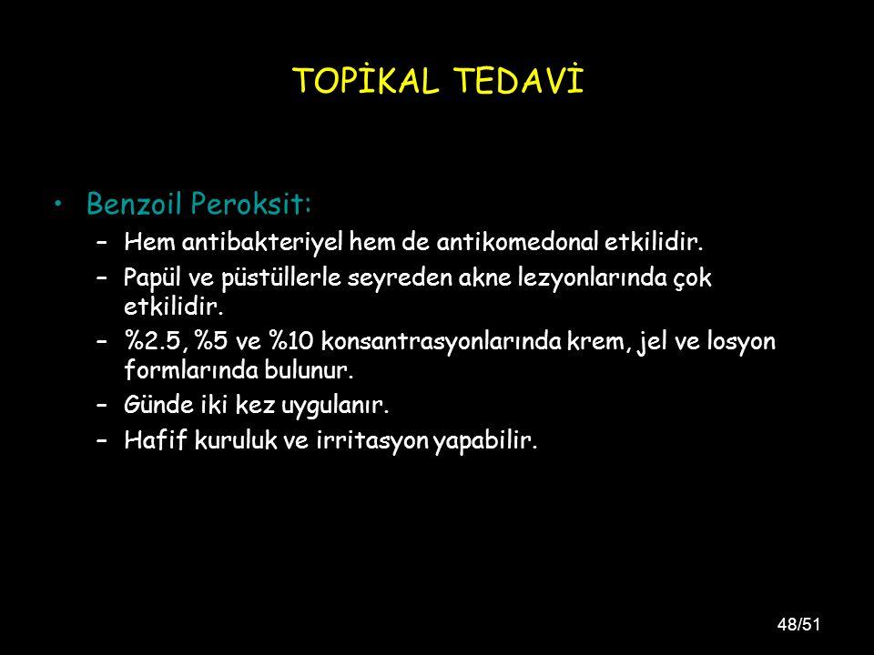 48/51 TOPİKAL TEDAVİ Benzoil Peroksit: –Hem antibakteriyel hem de antikomedonal etkilidir.