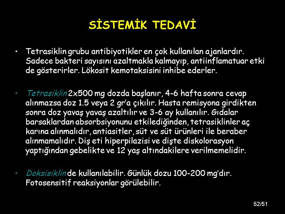 52/51 SİSTEMİK TEDAVİ Tetrasiklin grubu antibiyotikler en çok kullanılan ajanlardır.