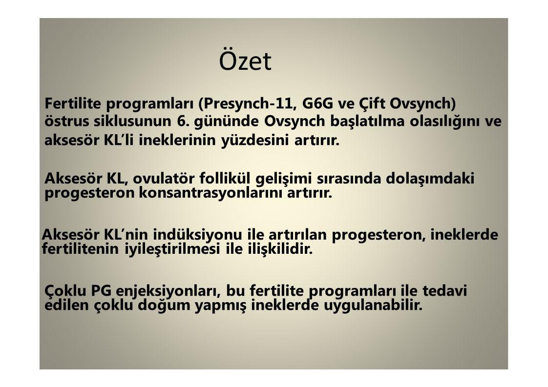 Özet Fertilite programları (Presynch-11, G6G ve Çift Ovsynch) östrus siklusunun 6. gününde Ovsynch başlatılma olasılığını ve aksesör KL'li ineklerinin