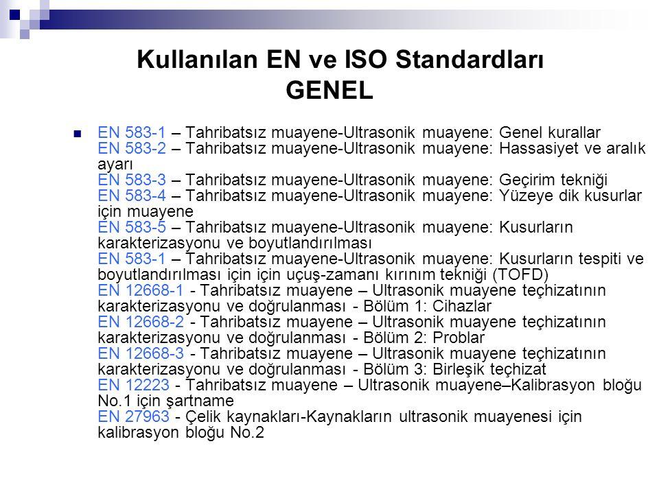 Kullanılan EN ve ISO Standardları GENEL EN 583-1 – Tahribatsız muayene-Ultrasonik muayene: Genel kurallar EN 583-2 – Tahribatsız muayene-Ultrasonik mu