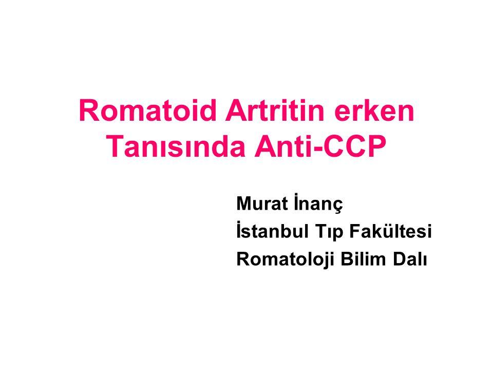 Romatoid Artritin erken Tanısında Anti-CCP Murat İnanç İstanbul Tıp Fakültesi Romatoloji Bilim Dalı