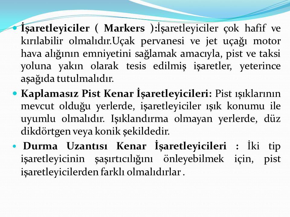 İşaretleyiciler ( Markers ):İşaretleyiciler çok hafif ve kırılabilir olmalıdır.Uçak pervanesi ve jet uçağı motor hava alığının emniyetini sağlamak ama