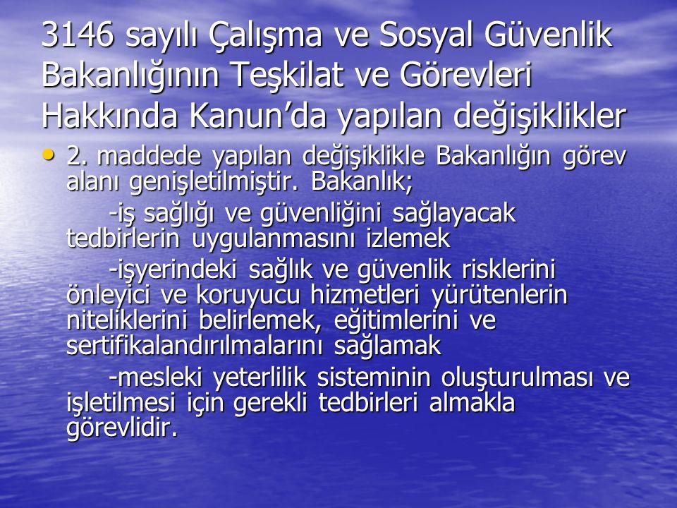 3146 sayılı Çalışma ve Sosyal Güvenlik Bakanlığının Teşkilat ve Görevleri Hakkında Kanun'da yapılan değişiklikler 2.