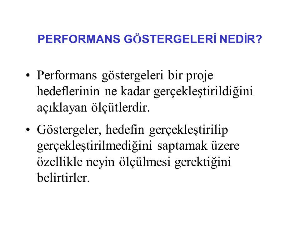 PERFORMANS G Ö STERGELERİ NEDİR? Performans göstergeleri bir proje hedeflerinin ne kadar gerçekleştirildiğini açıklayan ölçütlerdir. Göstergeler, hede