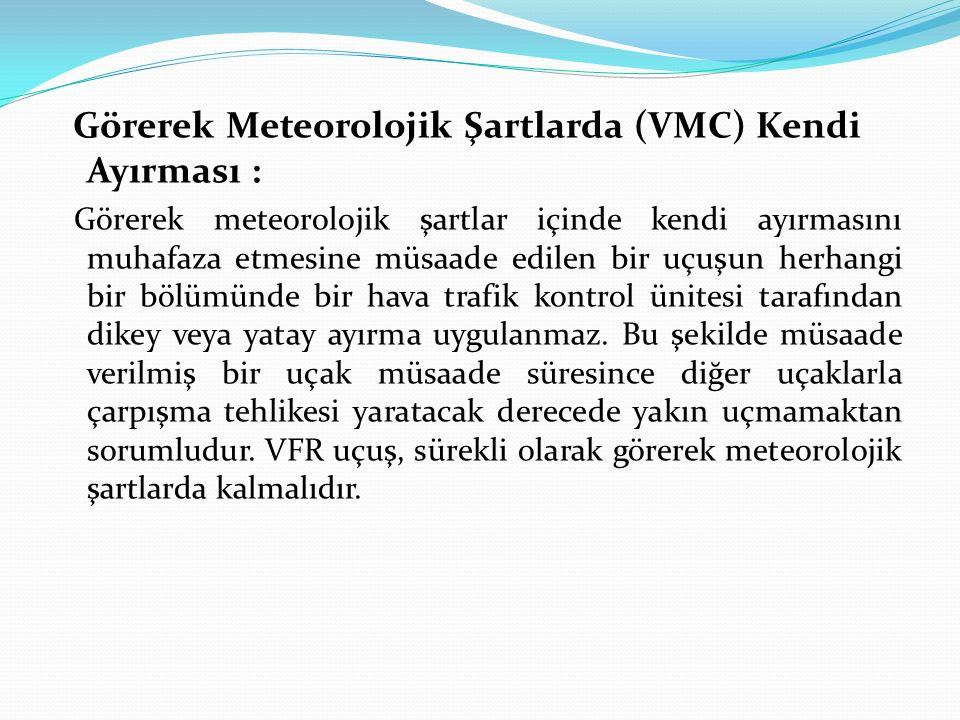 Görerek Meteorolojik Şartlarda (VMC) Kendi Ayırması : Görerek meteorolojik şartlar içinde kendi ayırmasını muhafaza etmesine müsaade edilen bir uçuşun