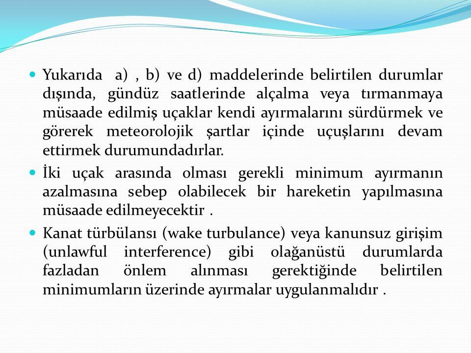 Minimum Seyir Seviyesi : İlgili otorite tarafından özel olarak yetki verilmedikçe devlet tarafından minimum uçuş irtifaları altında tesis edilmiş seyir seviyeleri kullanılmayacaktır.
