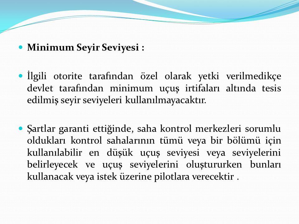 Minimum Seyir Seviyesi : İlgili otorite tarafından özel olarak yetki verilmedikçe devlet tarafından minimum uçuş irtifaları altında tesis edilmiş seyi
