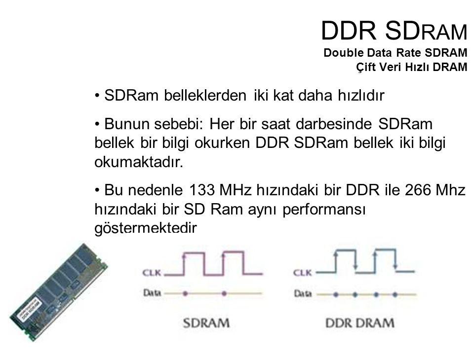 SDRam belleklerden iki kat daha hızlıdır Bunun sebebi: Her bir saat darbesinde SDRam bellek bir bilgi okurken DDR SDRam bellek iki bilgi okumaktadır.