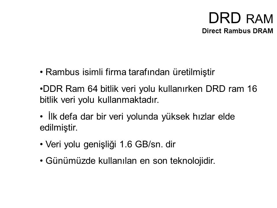 Rambus isimli firma tarafından üretilmiştir DDR Ram 64 bitlik veri yolu kullanırken DRD ram 16 bitlik veri yolu kullanmaktadır.