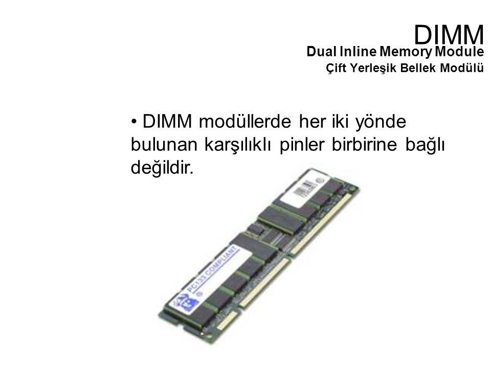 DIMM modüllerde her iki yönde bulunan karşılıklı pinler birbirine bağlı değildir.