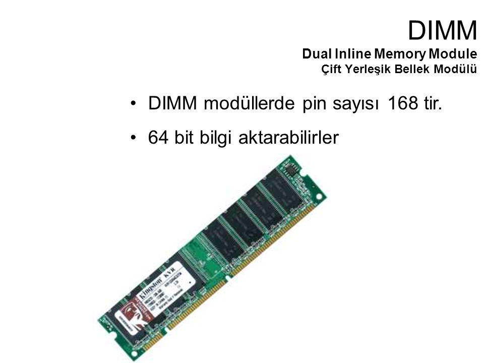 DIMM modüllerde pin sayısı 168 tir.