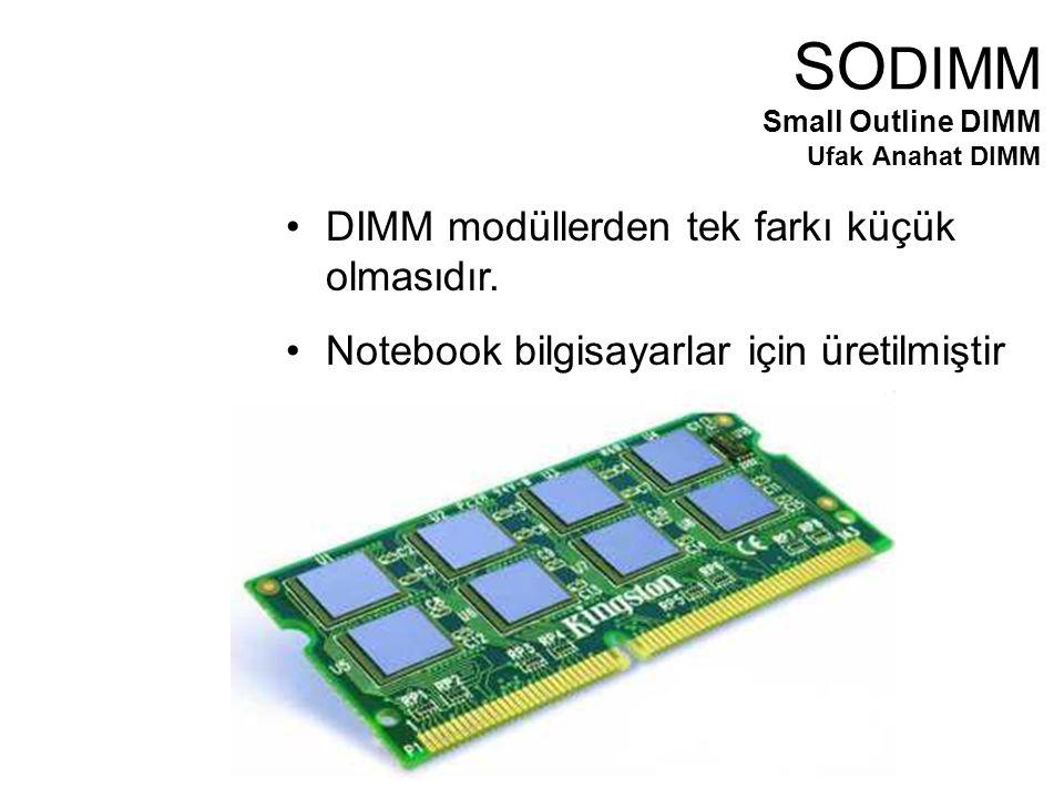 DIMM modüllerden tek farkı küçük olmasıdır.