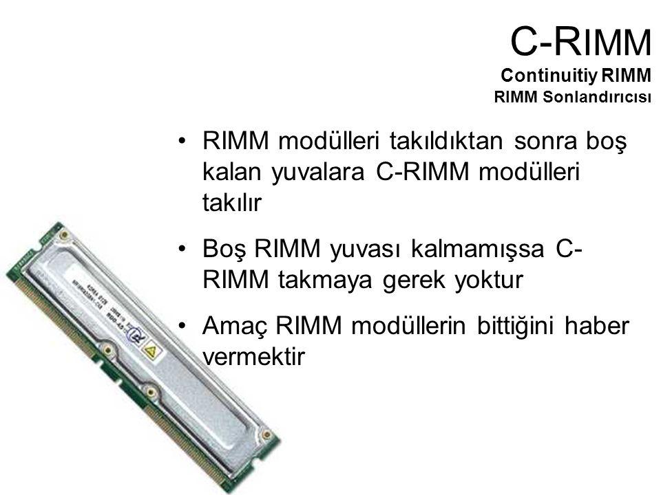 RIMM modülleri takıldıktan sonra boş kalan yuvalara C-RIMM modülleri takılır Boş RIMM yuvası kalmamışsa C- RIMM takmaya gerek yoktur Amaç RIMM modüllerin bittiğini haber vermektir C-R IMM Continuitiy RIMM RIMM Sonlandırıcısı