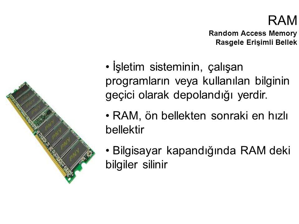 İşletim sisteminin, çalışan programların veya kullanılan bilginin geçici olarak depolandığı yerdir.