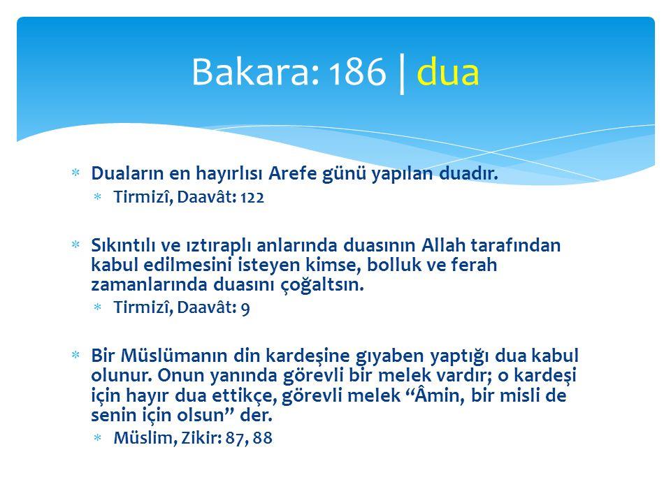  Duaların en hayırlısı Arefe günü yapılan duadır.  Tirmizî, Daavât: 122  Sıkıntılı ve ıztıraplı anlarında duasının Allah tarafından kabul edilmesin