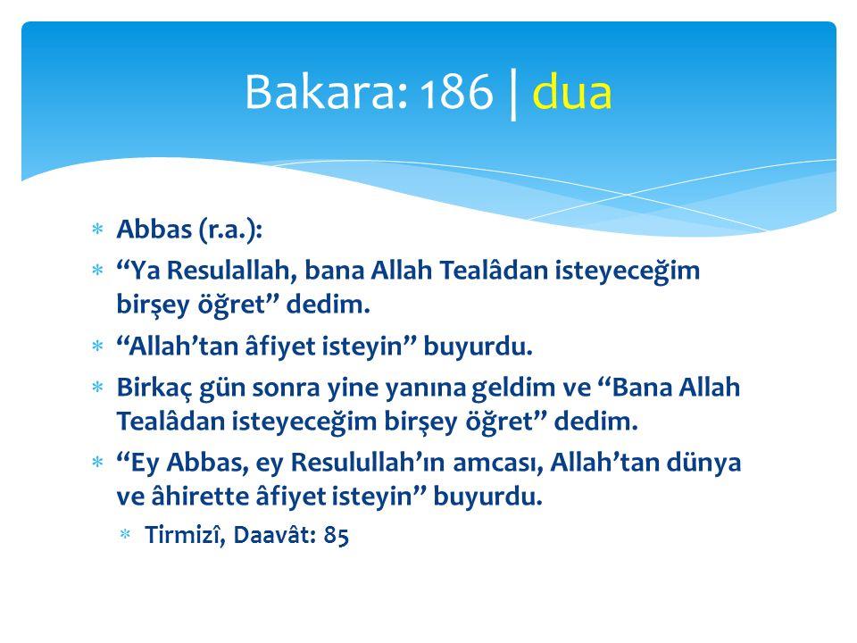 " Abbas (r.a.):  ""Ya Resulallah, bana Allah Tealâdan isteyeceğim birşey öğret"" dedim.  ""Allah'tan âfiyet isteyin"" buyurdu.  Birkaç gün sonra yine y"