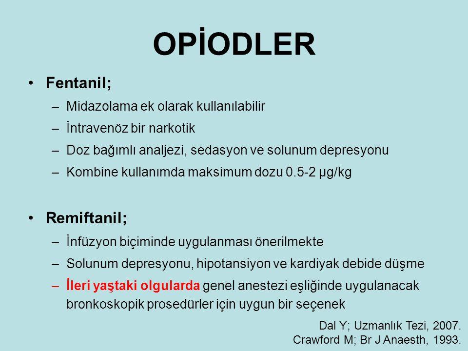 OPİODLER Fentanil; –Midazolama ek olarak kullanılabilir –İntravenöz bir narkotik –Doz bağımlı analjezi, sedasyon ve solunum depresyonu –Kombine kullan