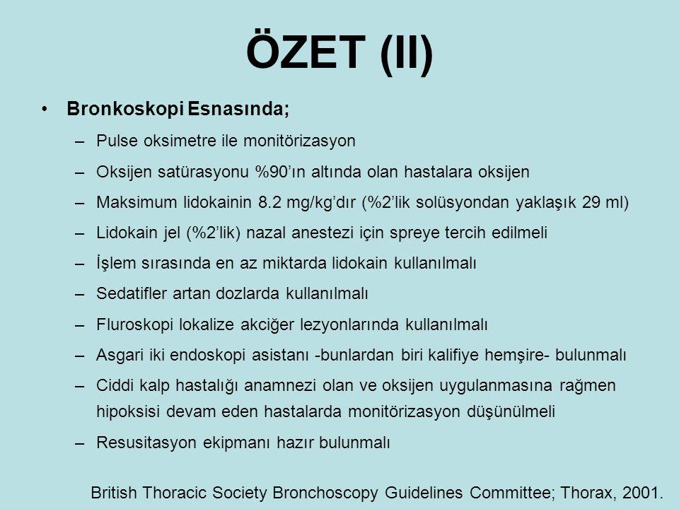 ÖZET (II) Bronkoskopi Esnasında; –Pulse oksimetre ile monitörizasyon –Oksijen satürasyonu %90'ın altında olan hastalara oksijen –Maksimum lidokainin 8