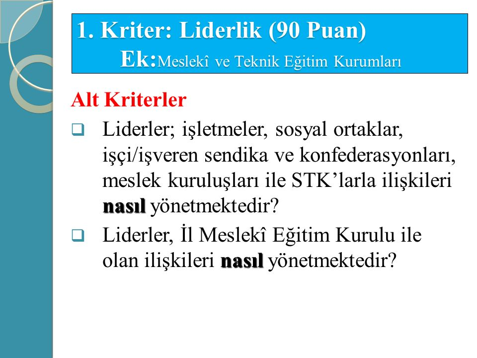 1. Kriter: Liderlik (90 Puan) Ek: Meslekî ve Teknik Eğitim Kurumları Alt Kriterler nasıl  Liderler; işletmeler, sosyal ortaklar, işçi/işveren sendika