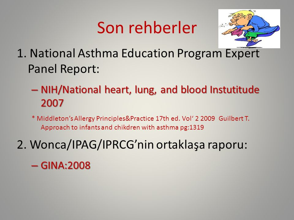1. National Asthma Education Program Expert Panel Report: – NIH/National heart, lung, and blood Instutitude 2007 * Middleton's Allergy Principles&Prac