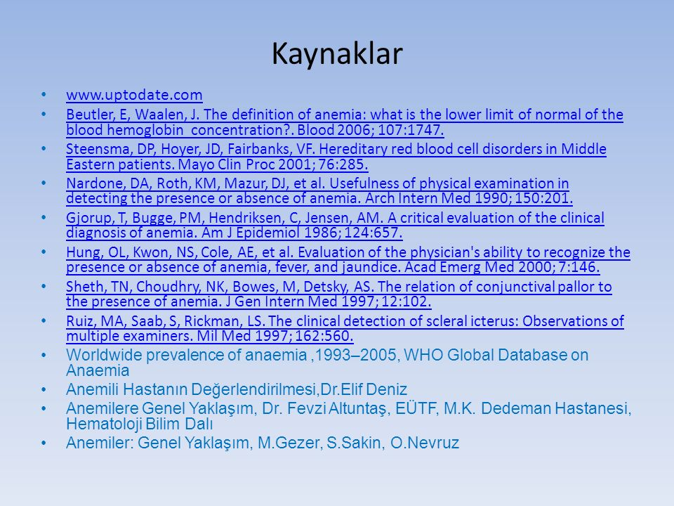 Kaynaklar www.uptodate.com Beutler, E, Waalen, J. The definition of anemia: what is the lower limit of normal of the blood hemoglobin concentration?.