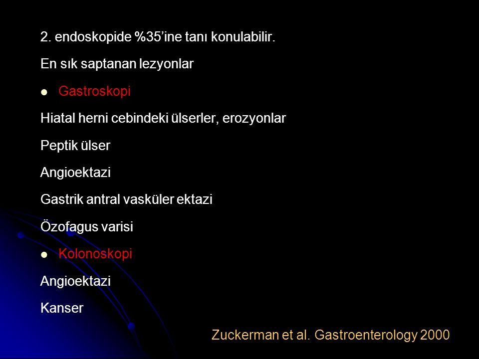 2. endoskopide %35'ine tanı konulabilir. En sık saptanan lezyonlar Gastroskopi Hiatal herni cebindeki ülserler, erozyonlar Peptik ülser Angioektazi Ga