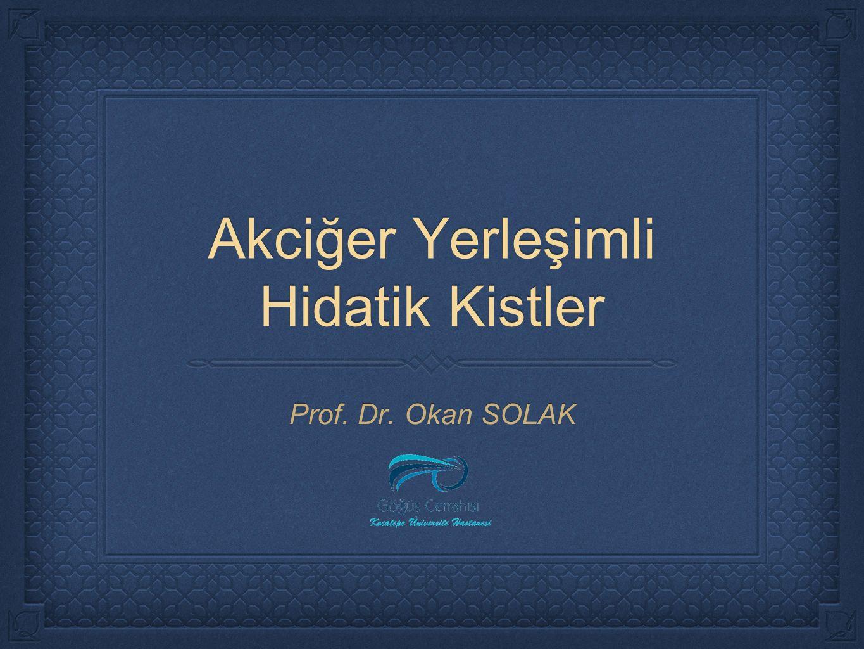 Akciğer Yerleşimli Hidatik Kistler Prof. Dr. Okan SOLAK