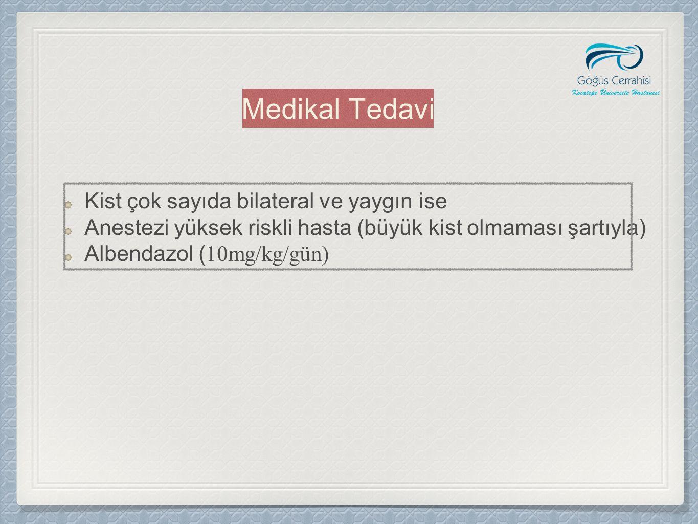 Medikal Tedavi Kist çok sayıda bilateral ve yaygın ise Anestezi yüksek riskli hasta (büyük kist olmaması şartıyla) Albendazol ( 10mg/kg/gün)