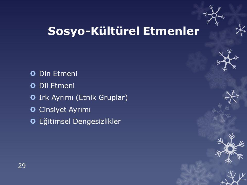 29 Sosyo-Kültürel Etmenler  Din Etmeni  Dil Etmeni  Irk Ayrımı (Etnik Gruplar)  Cinsiyet Ayrımı  Eğitimsel Dengesizlikler