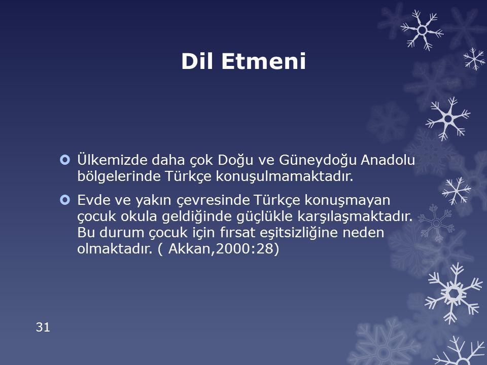 31 Dil Etmeni  Ülkemizde daha çok Doğu ve Güneydoğu Anadolu bölgelerinde Türkçe konuşulmamaktadır.