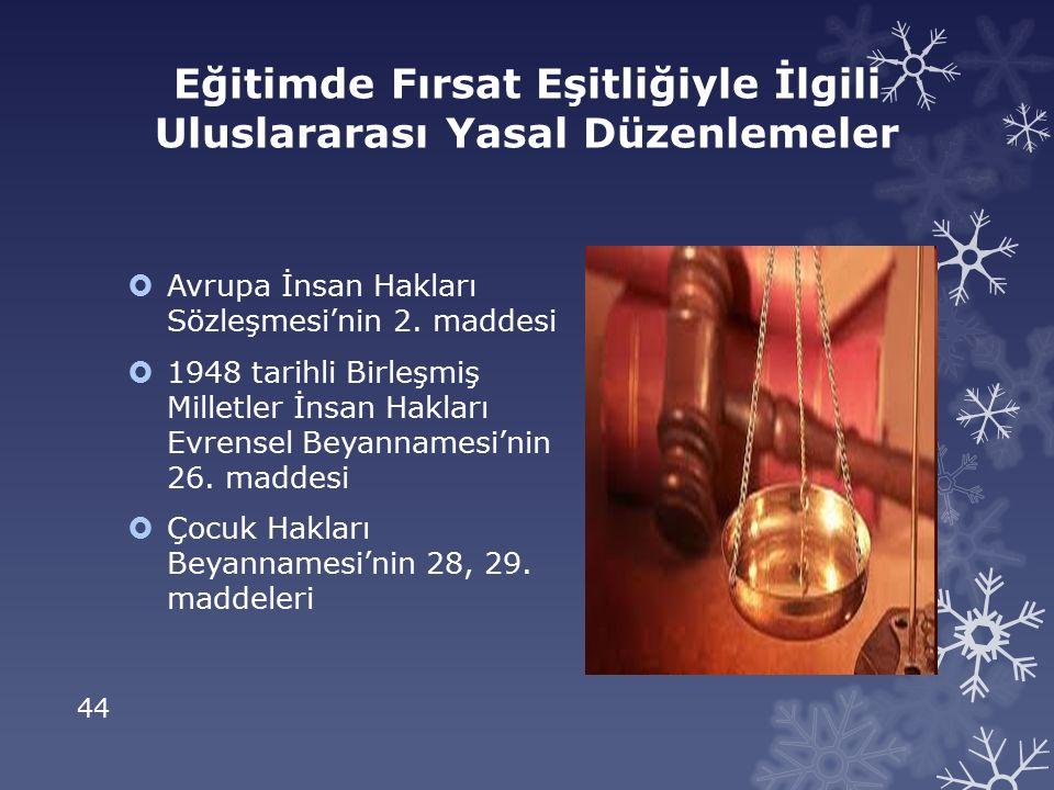 44 Eğitimde Fırsat Eşitliğiyle İlgili Uluslararası Yasal Düzenlemeler  Avrupa İnsan Hakları Sözleşmesi'nin 2.