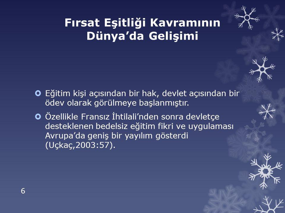 7 Fırsat Eşitliği Kavramının Türkiye'de Gelişimi (Osmanlı Dönemi)  Osmanlılarda daha çok erkek çocuklarının eğitimine önem verilmiştir.