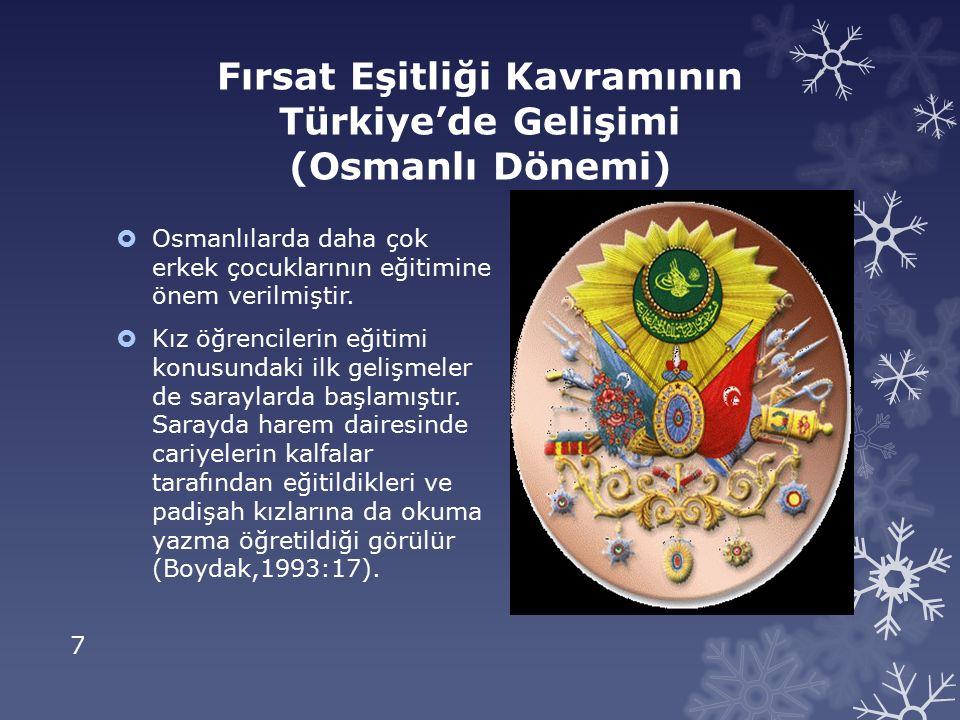 8 Fırsat Eşitliği Kavramının Türkiye'de Gelişimi (Osmanlı Dönemi)  Osmanlıda kız çocuklarının bir devlet programı içinde eğitilmesi düşüncesi Tanzimat Devrinde doğmuştur.