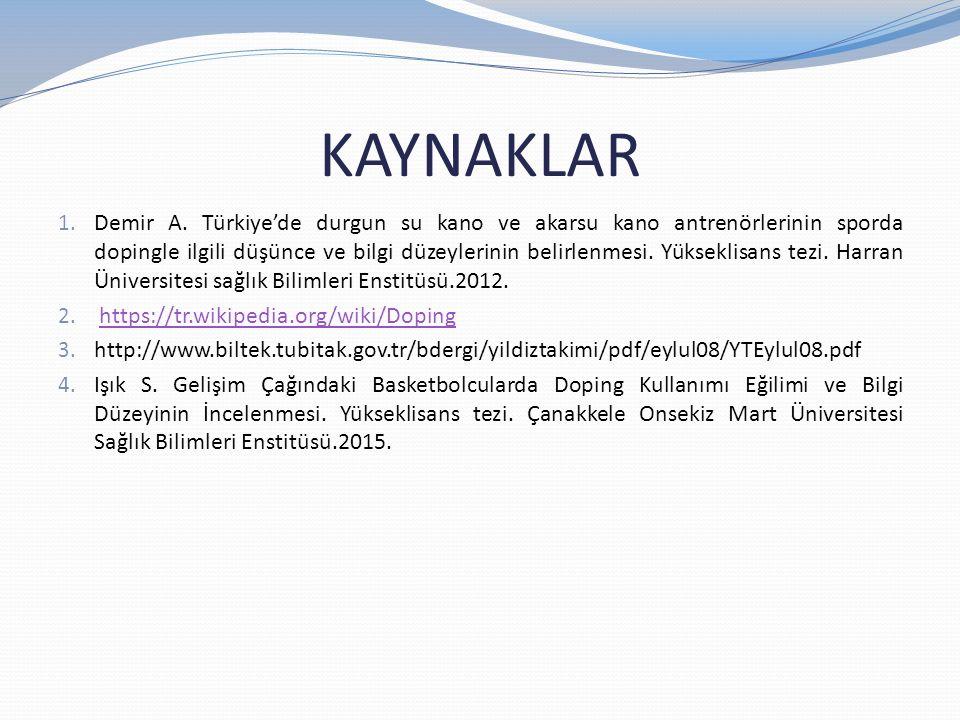 KAYNAKLAR 1. Demir A. Türkiye'de durgun su kano ve akarsu kano antrenörlerinin sporda dopingle ilgili düşünce ve bilgi düzeylerinin belirlenmesi. Yüks