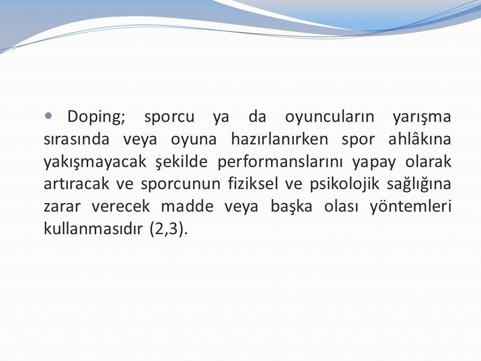Doping; sporcu ya da oyuncuların yarışma sırasında veya oyuna hazırlanırken spor ahlâkına yakışmayacak şekilde performanslarını yapay olarak artıracak