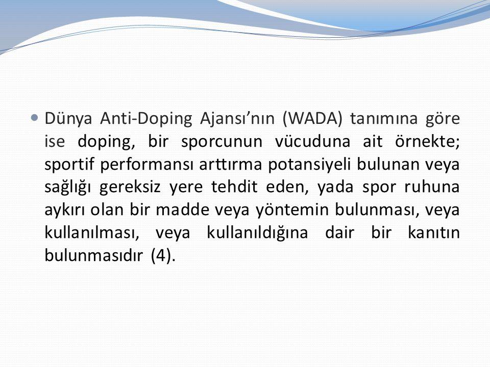 Dünya Anti-Doping Ajansı'nın (WADA) tanımına göre ise doping, bir sporcunun vücuduna ait örnekte; sportif performansı arttırma potansiyeli bulunan vey