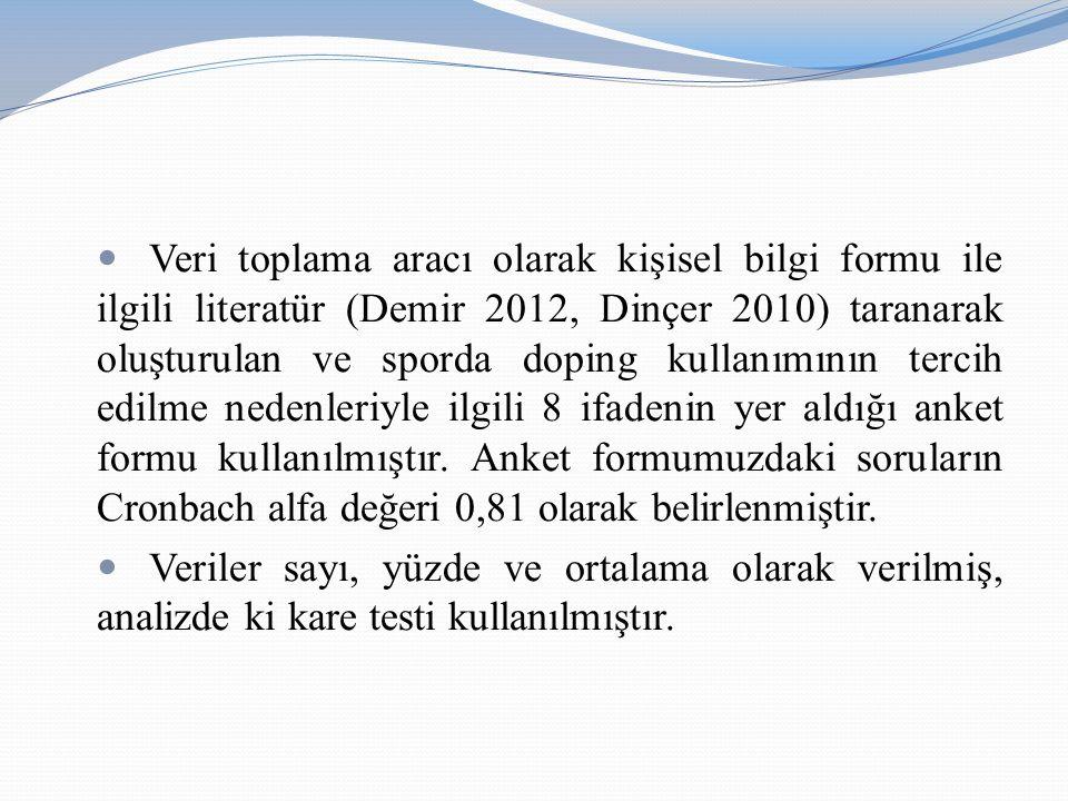 Veri toplama aracı olarak kişisel bilgi formu ile ilgili literatür (Demir 2012, Dinçer 2010) taranarak oluşturulan ve sporda doping kullanımının terci