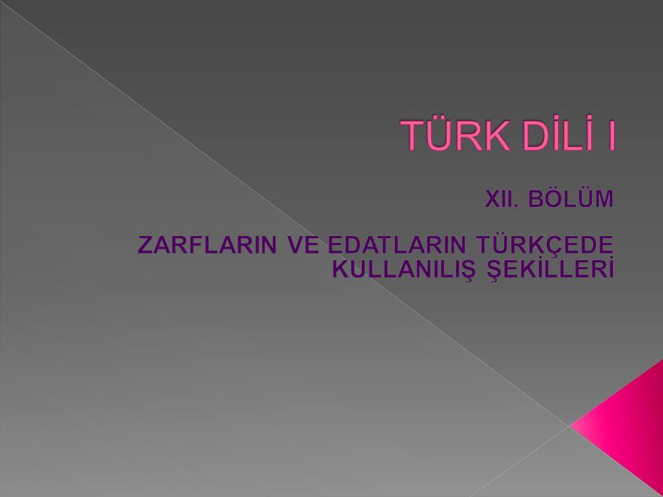 ZARFLARIN VE EDATLARIN TÜRKÇEDE KULLANILIŞ ŞEKİLLERİ 1.